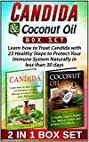 Candida & Coconut Oil Box Set: Learn how to Treat Candida with 23 Healthy Steps to Protect Your Immune System Naturally in less than 30 days (Candida, Coconut oil, Candida cleanse)