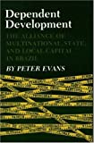 Dependent Development: The Alliance of Multinational, State, and Local Capital in Brazil (0691021856) by Peter B. Evans