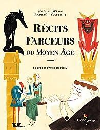 Récits farceurs du Moyen Age : d'après Le Dit des Dames en péril, contes et mystères relatés à Florence en l'an 1348 (Anonyme)