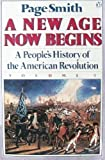 A New Age Now Begins: A People's History of the American Revolution (Volume 1) (0140122532) by Page Smith