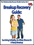img - for Breakup Recovery Guide: Surviving Infidelity, An Affair, Divorce Or A Nasty Breakup (The Relationship Rescue Kindle Series) book / textbook / text book