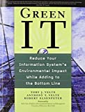 img - for Green IT: Reduce Your Information System's Environmental Impact While Adding to the Bottom Line by Toby Velte (2008-09-29) book / textbook / text book