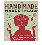 Kari Chapin The Handmade Marketplace: How to Sell Your Crafts Locally, Globally & Online