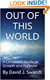 OUT OF THIS WORLD:  A Christian's Guide to Growth and Purpose