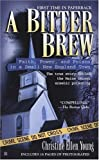 img - for By Christine Ellen Young A Bitter Brew: Faith, Power, and Poison in a Small New England Town (Berkley True Crime) [Mass Market Paperback] book / textbook / text book