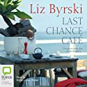 Last Chance Café (       UNABRIDGED) by Liz Byrski Narrated by Marie-Louise Walker