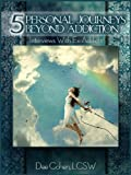 Five Personal Journeys Beyond Addiction: Interviews With Former Addicts (Addiction Memoirs, Alcohol Recovery, Prescription Drug Addiction, 12 Step Recovery, Pain Pill Rehab, Recovery from Addiction)