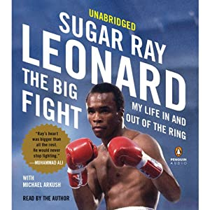 The Big Fight: My Life In and Out of the Ring | [Sugar Ray Leonard, Michael Arkush]