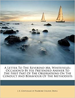 Letter To The Reverend Mr. Whitefield, : Occasion'd By His Pretended