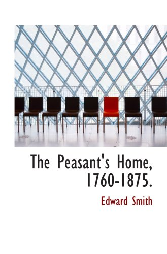 The Peasant's Home, 1760-1875.