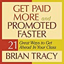 Get Paid More and Promoted Faster: 21 Great Ways to Get Ahead in Your Career Audiobook by Brian Tracy Narrated by Brian Tracy