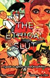 The Ethical Slut: Guide to Infinite Sexual Possibilities Dossie Easton