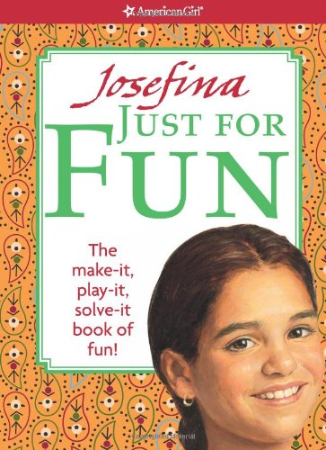 Josefina Just for Fun: The Make-It, Play-It, Solve-It Book of Fun! (American Girl)