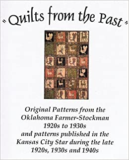 Quilts from the Past: Original Patterns from the Oklahoma Farmer-Stockman 1920s to 1930s and ...