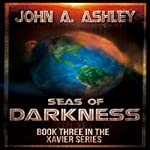 Seas of Darkness: Xavier Series, Volume 3 (       UNABRIDGED) by John A. Ashley Narrated by Matt Weight