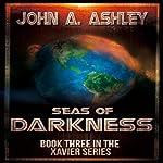 Seas of Darkness: Xavier Series, Volume 3 | John A. Ashley