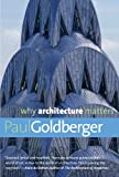 Why Architecture Matters (Why X Matters Series) (0300168179) by Goldberger, Paul