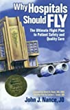 img - for Why Hospitals Should Fly: The Ultimate Flight Plan to Patient Safety and Quality Care by Nance, John J. 1st (first) Edition [Paperback(2008)] book / textbook / text book