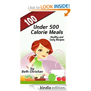 100 Under 500 Calorie Meals: Healthy and Tasty Recipes Beth Christian