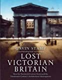 img - for Lost Victorian Britain: How the Twentieth Century Destroyed the Nineteenth Century's Architectural Masterpieces book / textbook / text book