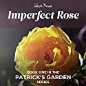 Imperfect Rose: Patrick's Garden, Book 1 (       UNABRIDGED) by Celeste Messer Narrated by Rebecca Roberts