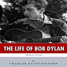 American Legends: The Life of Bob Dylan (       UNABRIDGED) by Charles River Editors Narrated by Christian Carvajal
