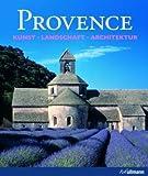 Provence: Kunst, Landschaft, Architektur -