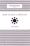 How to Run a Meeting (Harvard Business Review Classics)