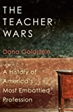 The Teacher Wars: A History of Americas Most Embattled Profession