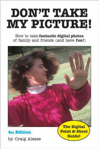 Don't Take My Picture!: How to Take Fantastic Digital Photos of Family