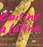 Cuisine a Latina: Fresh Tastes and a World of Flavors from Michy's Miami Kitchen (0618867503) by Bernstein, Michelle