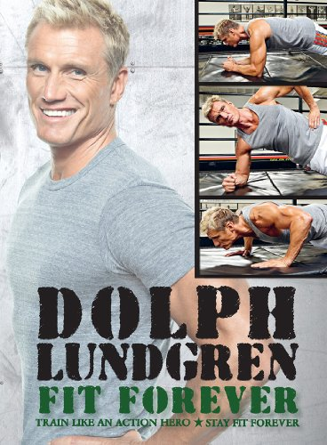 Dolph Lundgren: Fit Forever: Train Like an Action Hero, Stay Fit Forever