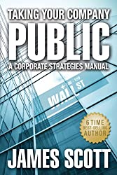 Taking Your Company Public, A Corporate Strategies Manual (New Renaissance Series on Corporate Strategies Book 1)