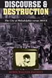 img - for By Robin Wagner-Pacifici Discourse and Destruction: The City of Philadelphia versus MOVE (1st First Edition) [Paperback] book / textbook / text book
