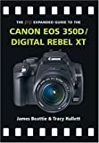 Canon EOS 350D/Digital Rebel XT (The Expanded Guide) James Beattie