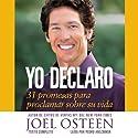 Yo Declaro: 31 Promesas Para Proclamar Sobre Su Vida (       UNABRIDGED) by Joel Osteen Narrated by Pedro Anszniker
