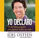 Yo Declaro: 31 Promesas Para Proclamar Sobre Su Vida | Joel Osteen