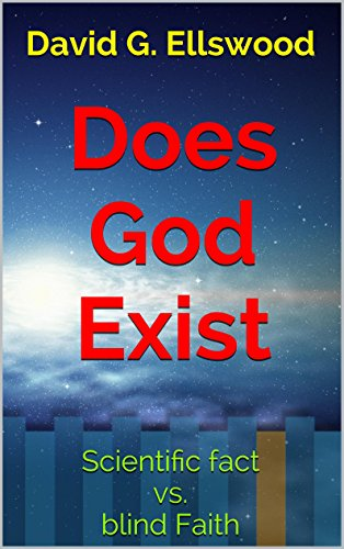 does-god-exist-scientific-fact-vs-blind-faith-for-agnostics-atheists-and-those-with-an-open-mind