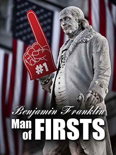 Ben Franklin: Man Of Firsts