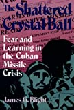 img - for The Shattered Crystal Ball: Fear and Learning in the Cuban Missile Crisis book / textbook / text book