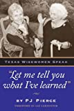 img - for Let me tell you what I've learned: Texas Wisewomen Speak (Louann Atkins Temple Women & Culture Series) book / textbook / text book