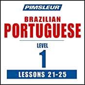 Pimsleur Portuguese (Brazilian) Level 1 Lessons 21-25: Learn to Speak and Understand Brazilian Portuguese with Pimsleur Language Programs |  Pimsleur