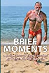 Brief Moments: A Collection of Short...