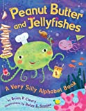 Peanut Butter And Jellyfishes: A Very Silly Alphabet Book (Millbrook Picture Books) (0822561883) by Brian P. Cleary