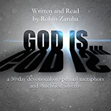 God Is...: A 30-Day Devotional of Spiritual Metaphors and Sanctified Adverbs (       UNABRIDGED) by Robin Zaruba Narrated by Robin Zaruba