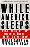 img - for While America Sleeps: Self-Delusion, Military Weakness, and the Threat to Peace Today [Paperback] [2001] (Author) Donald Kagan, Frederick W. Kagan book / textbook / text book