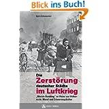 """Die Zerstörung deutscher Städte im Luftkrieg: """"Morale Bombing"""" im Visier von Völkerrecht, Moral und Erinnerungskultur..."""