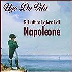 Gli ultimi giorni di Napoleone | Ugo De Vita