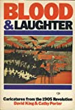 Blood and Laughter: Caricatures from the 1905 Revolution (0224029533) by King, David