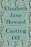 Elizabeth Jane Howard Casting Off: Cazalet Chronicles Book 4